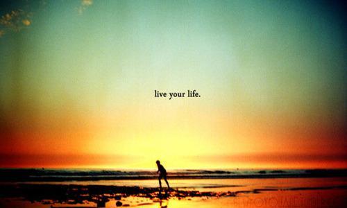 Ζήσε τη ζωή σου